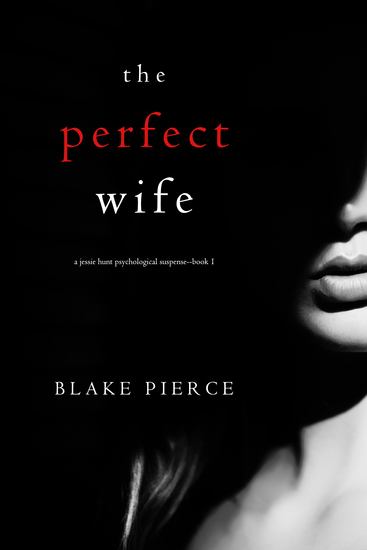 The Perfect Wife (A Jessie Hunt Psychological Suspense Thriller—Book One) - cover