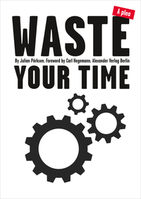 Waste Your Time - A plea