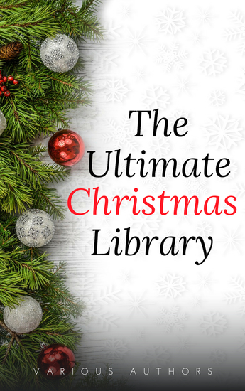 The Ultimate Christmas Library: 100+ Authors 200 Novels Novellas Stories Poems and Carols - cover