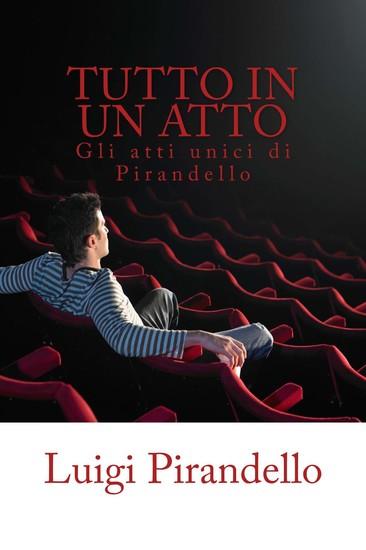 Tutto in un atto - Gli atti unici di Luigi Pirandello - cover