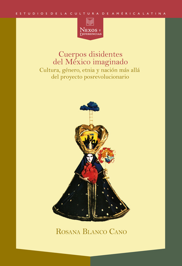 Cuerpos disidentes del México imaginado - Cultura género etnia y nación más allá del proyecto posrevolucionario - cover