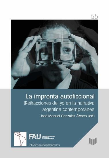 La impronta autoficcional - (Re)fracciones del yo en la narrativa argentina contemporánea - cover