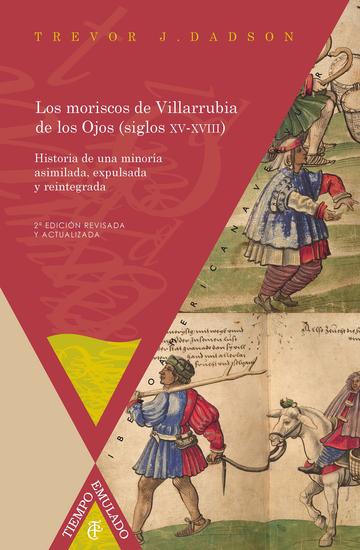 Los moriscos de Villarrubia de los Ojos (siglos XV-XVIII) - Historia de una minoría asimilada expulsada y reintegrada - cover
