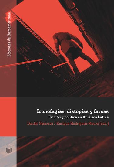 Iconofagias distopías y farsas - Ficción y política en América Latina - cover