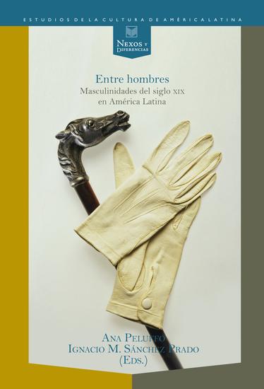 Entre hombres: masculinidades del siglo XIX en América Latina - cover