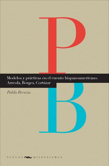 Modelos y prácticas en el cuento hispanoamericano - Arreola Borges Cortázar - cover