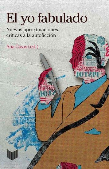 El yo fabulado - Nuevas aproximaciones críticas a la autoficción - cover