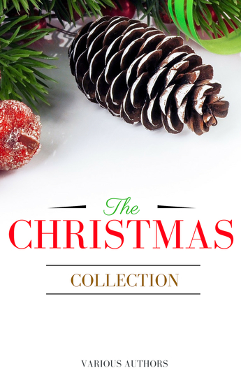 The Christmas Collection: All Of Your Favourite Classic Christmas Stories Novels Poems Carols in One Ebook - cover