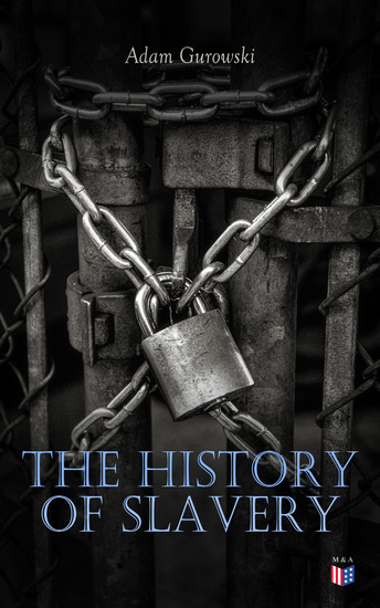The History of Slavery - From Egypt and the Romans to Christian Slavery –Complete Historical Overview - cover
