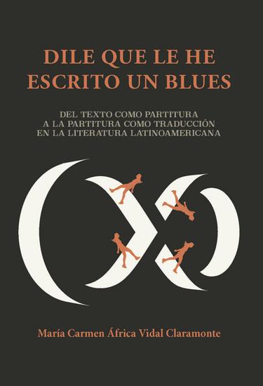 Dile que le he escrito un blues - Del texto como partitura a la partitura como traducción en la literatura latinoamericana - cover