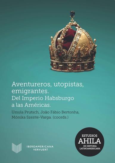 Aventureros utopistas emigrantes - Del Imperio Habsburgo a las Américas - cover