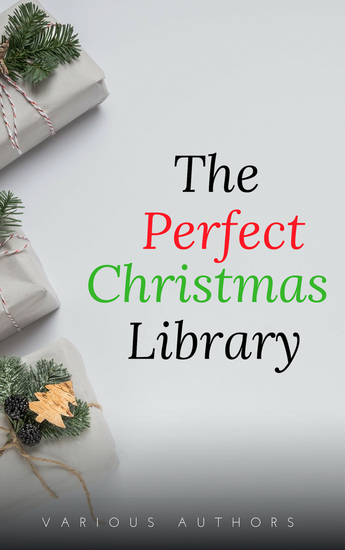 The Perfect Christmas Library: A Christmas Carol The Cricket on the Hearth A Christmas Sermon Twelfth Nightand Many More (200 Stories) - cover