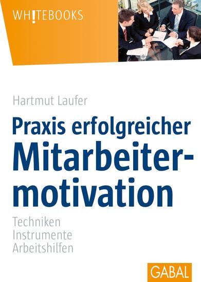 Praxis erfolgreicher Mitarbeitermotivation - Techniken Instrumente Arbeitshilfen - cover