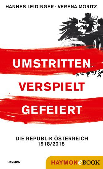 Umstritten verspielt gefeiert - Die Republik Österreich 1918 2018 - cover