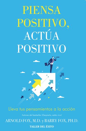 Piensa positivo actúa positivo - Lleva tus pensamientos a la acción - cover