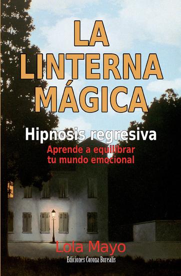 La linterna mágica - Hipnosis regresiva Aprende a equilibrar tu mundo emocional - cover