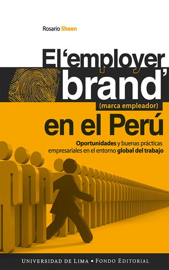 El employer brand (marca empleador) en el Perú - Oportunidades y buenas prácticas empresariales en el entorno global del trabajo - cover