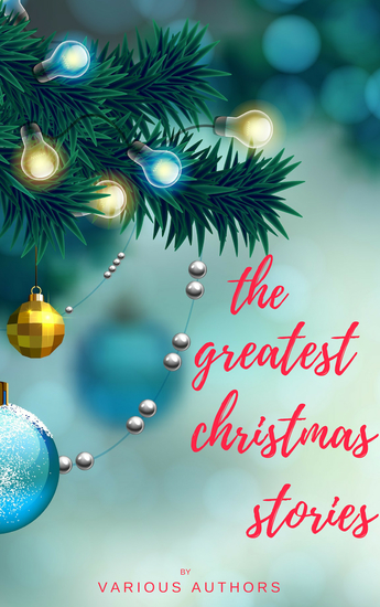 The Greatest Christmas Stories: 120+ Authors 250+ Magical Christmas Stories - cover