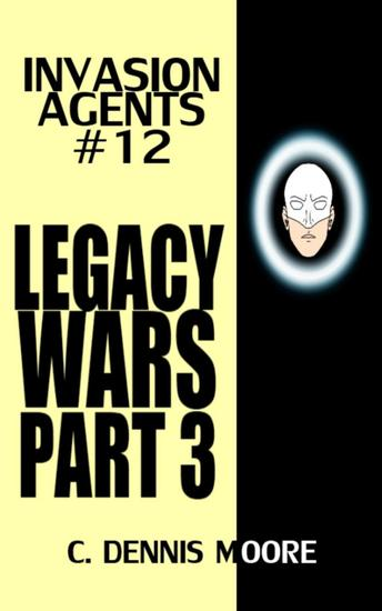 Invasion Agents #12: Legacy Wars: Part 3 - Invasion Agents #12 - cover
