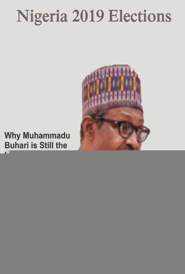 Nigeria 2019 Elections: Why Muhammadu Buhari is Still the Best Option - Nigeria #1 - cover