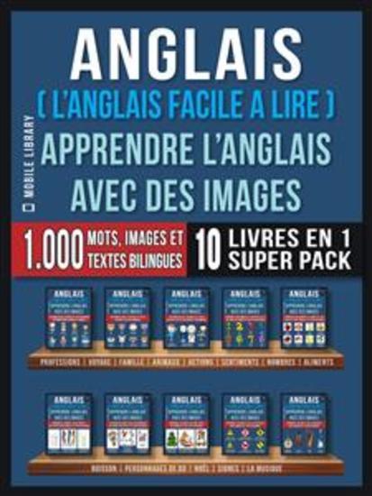 Anglais ( L'Anglais facile a lire ) - Apprendre L'Anglais Avec Des Images (Super Pack 10 livres en 1) - 1000 mots 1000 images 1000 textes bilingues (10 livres en 1 pour économiser et apprendre l'anglais plus rapidement) - cover