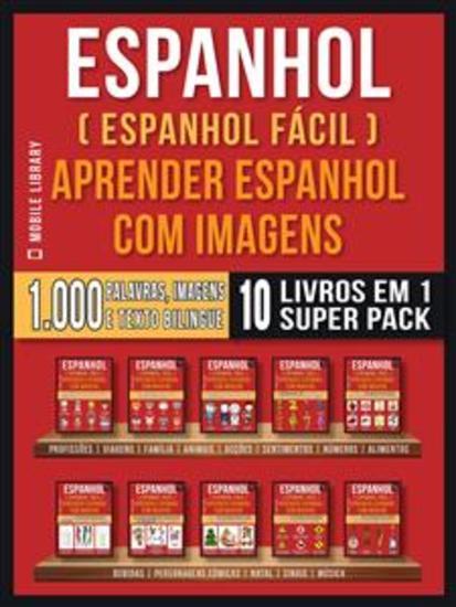 Espanhol ( Espanhol Fácil ) Aprender Espanhol Com Imagens (Super Pack 10 livros em 1) - 1000 palavras 1000 imagens 1000 textos bilngue (10 livros em 1 para economizar e aprender Espanhol mais rápido) - cover