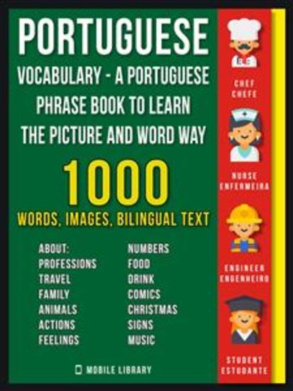 Portuguese Vocabulary - A Portuguese Phrase Book To Learn the Picture and Word Way - 1000 Words Imagens and Bilingual Texts to Learn Portuguese Faster - cover