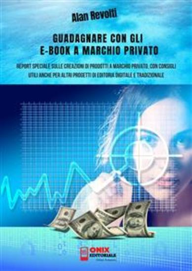Guadagnare con gli e-book a marchio privato - Report speciale sulle creazioni di prodotti a marchio privato con consigli utili anche per altri progetti di editoria digitale e tradizionale - cover