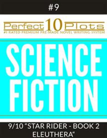"""Perfect 10 Science Fiction Plots #9-9 """"STAR RIDER - BOOK 2 ELEUTHERA"""" - Premium Pre-Made Story Writing Template System - cover"""