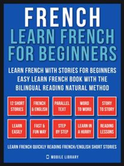 French - Learn French for Beginners - Learn French With Stories for Beginners (Vol 1) - Easy Learn French Book with 12 stories to learn French with the Bilingual Reading natural method - cover