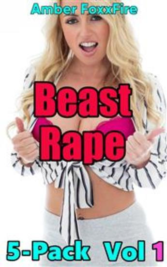 Beast Rape 5-Pack Vol 1 - Rape Forced Dog Sex Bestiality Erotica Beastiality Erotica Zoophilia Animal Sex Knotting Tying Domination Submission Fucking Sex Stories XXX Creampie Bareback Breeding Erotica Taboo - cover