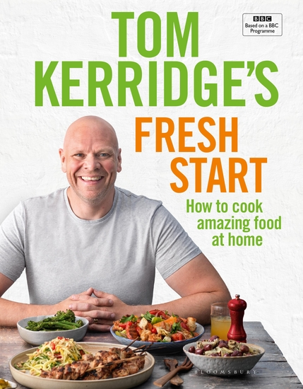 Tom Kerridge's Fresh Start - Eat well every day with all the recipes from Tom's BBC TV series and more - cover