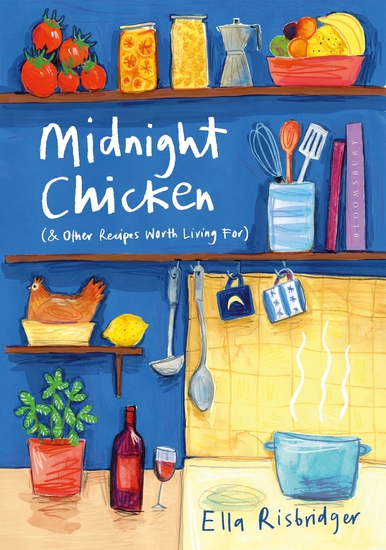 Midnight Chicken - & Other Recipes Worth Living For - cover