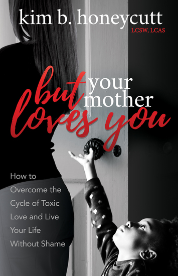 But Your Mother Loves You - How to Overcome the Cycle of Toxic Love and Live Your Life Without Shame - cover