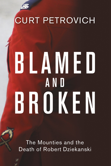 Blamed and Broken - The Mounties and the Death of Robert Dziekanski - cover