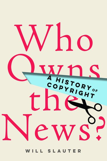 Who Owns the News? - A History of Copyright - cover