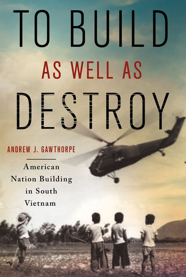 To Build as Well as Destroy - American Nation Building in South Vietnam - cover
