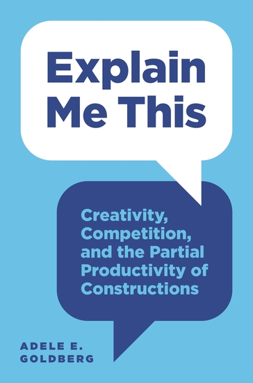 Explain Me This - Creativity Competition and the Partial Productivity of Constructions - cover