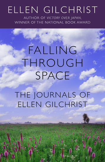 Falling Through Space - The Journals of Ellen Gilchrist - cover