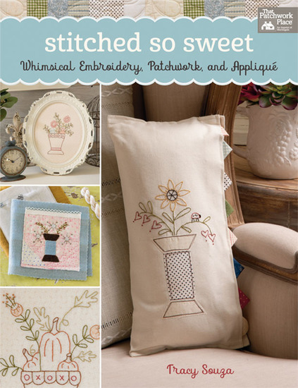 Stitched So Sweet - Whimsical Embroidery Patchwork and Applique - cover