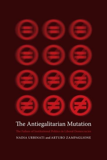 The Antiegalitarian Mutation - The Failure of Institutional Politics in Liberal Democracies - cover