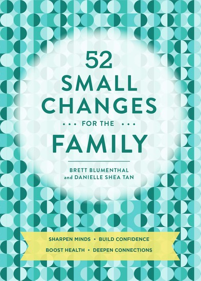 52 Small Changes for the Family - Build Confidence * Deepen Connections * Get Healthy * Increase Intelligence - cover