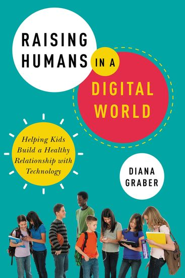 Raising Humans in a Digital World - Helping Kids Build a Healthy Relationship with Technology - cover