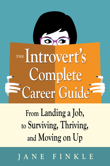 The Introvert's Complete Career Guide - From Landing a Job to Surviving Thriving and Moving On Up - cover
