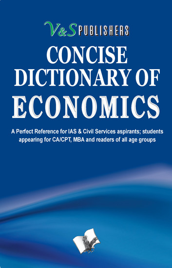 Concise Dictionary Of Economics - Terms frequently used in Economics and their accurate explanation - cover