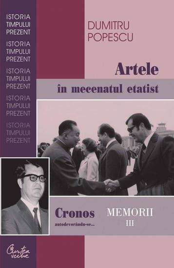 Cronos autodevorandu-se Memorii vol III Artele in mecenatul etatist - cover