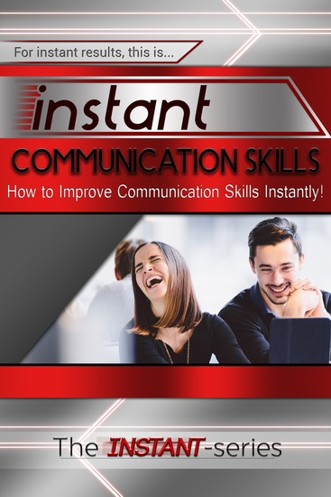 Instant Communication Skills - How to Improve Communications Skills Instantly! - cover