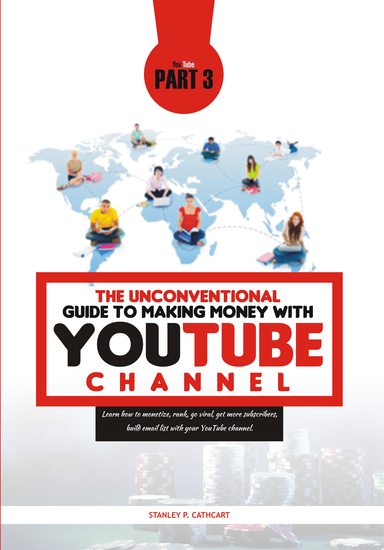 The Unconventional Guide To Making Money With Youtube Channel - Learn how to monetize rank go viral get more subscribers build email list with your YouTube channel - cover