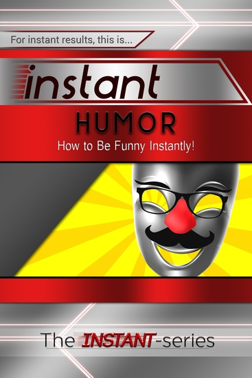 Instant Humor - How to Be Funny Instantly! - cover