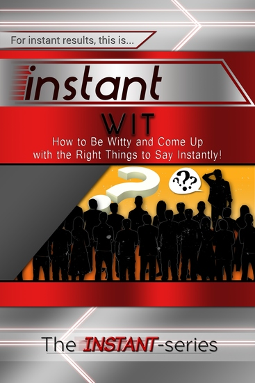 Instant Wit - How to Be Witty and Come Up with the Right Things to Say Instantly! - cover